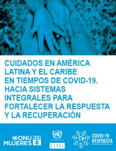 Cuidados en América Latina y el Caribe en tiempos de COVID-19: hacia sistemas integrales para fortalecer la respuesta y la recuperación