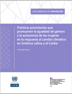 Prácticas promisorias que promueven la igualdad de género y la autonomía de las mujeres en la respuesta al cambio climático en América Latina y el Caribe
